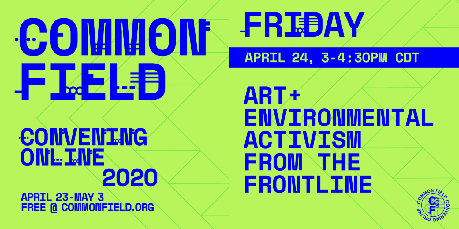 Common Field Online Convening Locust Projects Panel - Art & Environmental Activism from the Frontline
